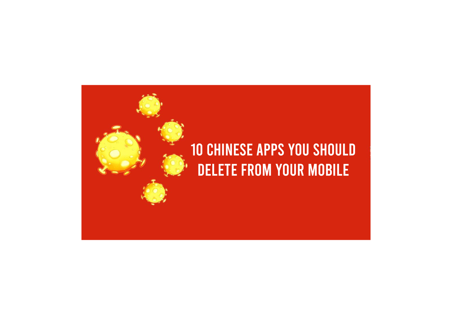10 Chinese Apps You Should Delete From Your Mobile